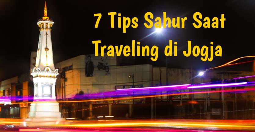 7 Tips Sahur saat Traveling ke Jogja