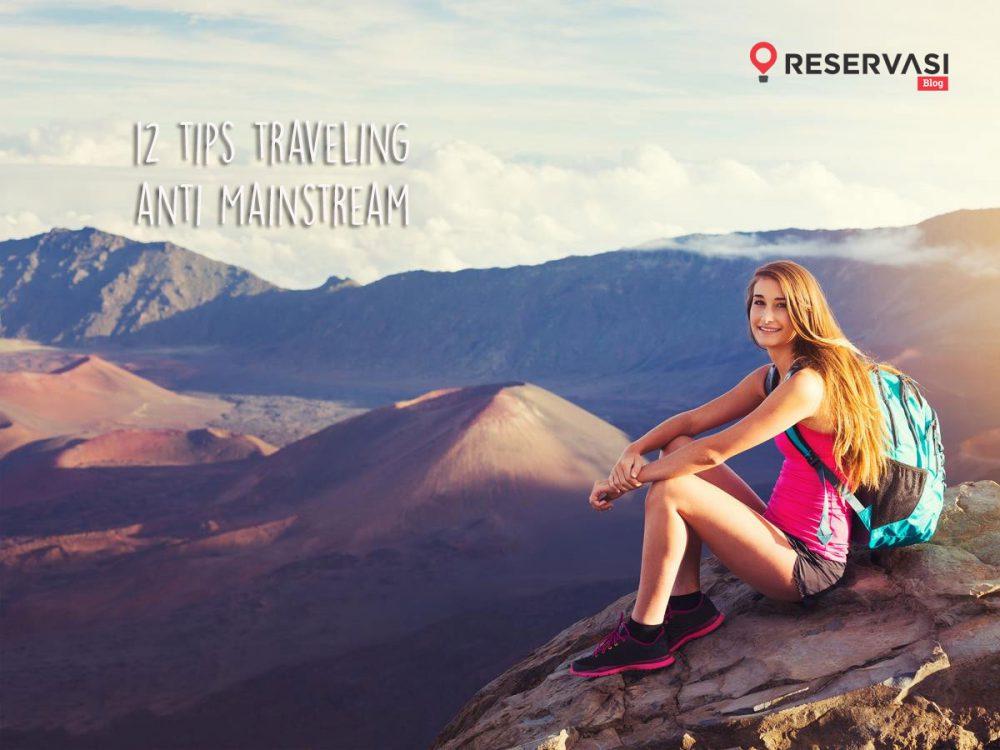 12 Hal Yang Membuat Traveling Kalian Anti-Mainstream