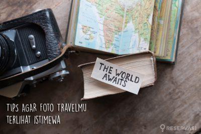 5 Tips Sederhana Agar Foto Travel Kalian Tampak Luar Biasa