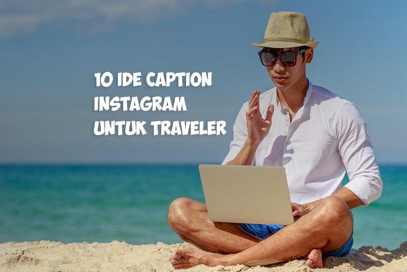 10 Ide Caption Instagram untuk Para Pelancong Agar Lebih Menarik