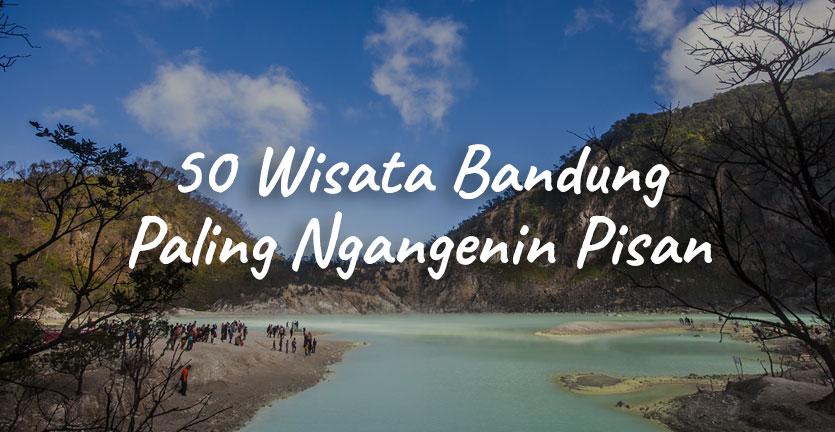 50 Tempat Wisata di Bandung yang Ngangenin Pisan